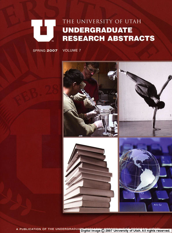 University of Utah Undergraduate Research Abstracts, Volume 7, Spring 2007
